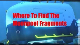 Where to find moonpool fragments in Subnautica