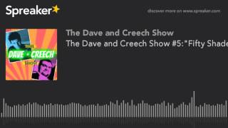 The Dave and Creech Show #5: