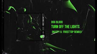Dog Blood - Turn Off The Lights (NXSTY & FROST TOP REMIX)