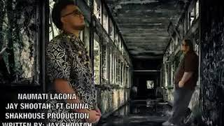 JAY SHOOTAH FT GUNNA- NAUMATI LAGONA