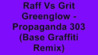 Raff Vs Grit Greenglow - Propaganda 303 (Base Graffiti Remix)