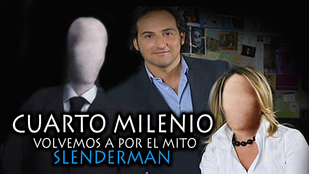 Cuarto milenio volvemos a por el mito slenderman youtube for Ultimo programa de cuarto milenio entero