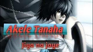 Akele Tanha Jiya Na Jaye  sad song  2018