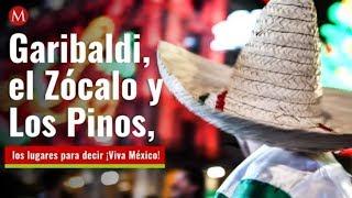 Garibaldi, el Zócalo y Los Pinos, los lugares para decir ¡Viva México!