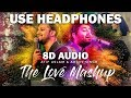 The Love Mashup (8D AUDIO) - Atif Aslam & Arijit Singh 2018 | Is this love or pain ?