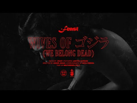 .Feast - Wives of ゴジラ / Gojira (We Belong Dead) ft. Janitra Satriani [Official Video]