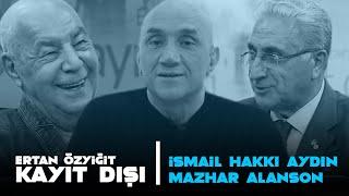 Ertan Özyiğit ile Kayıt Dışı - 24 Temmuz 2020 - Mazhar Alanson - Prof.Dr. İsmail Hakkı Aydın