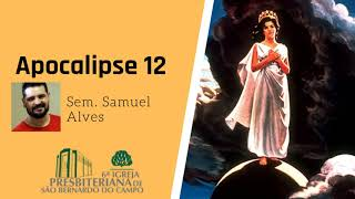 Apocalipse 12 | Sem. Samuel Alves