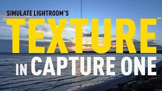 """Simulate the """"Texture"""" effect (from Lightroom) in Capture One"""