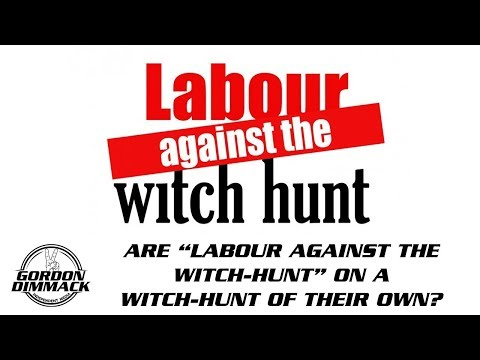 "Are ""Labour agianst the witch-hunt"" on a witch-hunt of their own?"