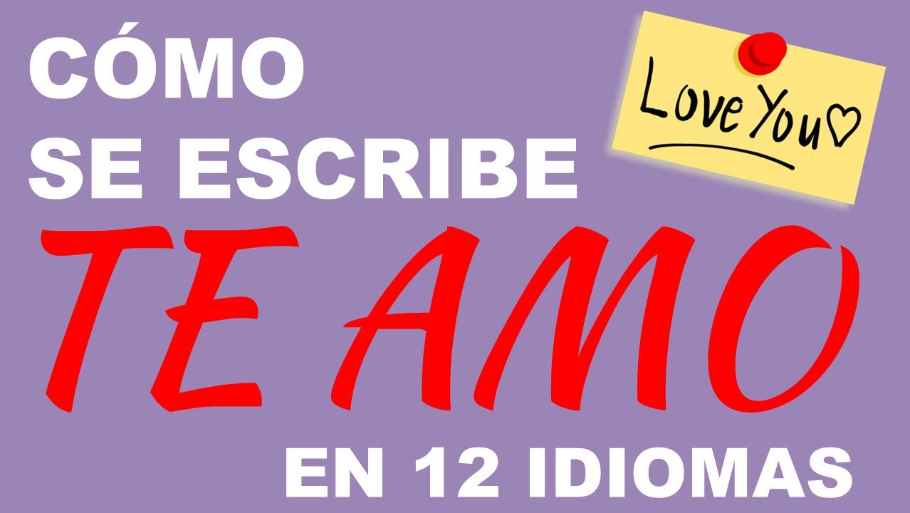 Como Se Escribe Te Amo En 12 Idiomas Youtube