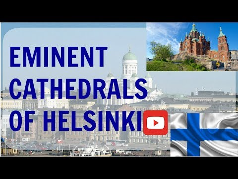 The Renowned Cathedrals of Helsinki (Finland)
