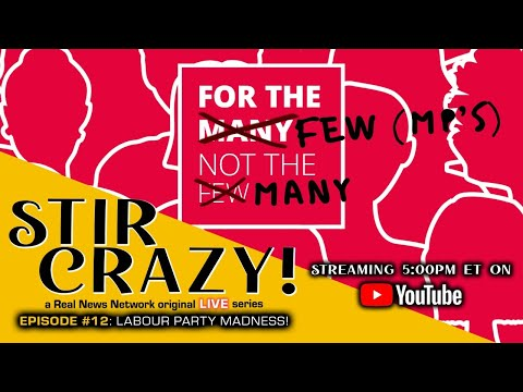 Stir Crazy! Episode #12:  Labour Party Madness!