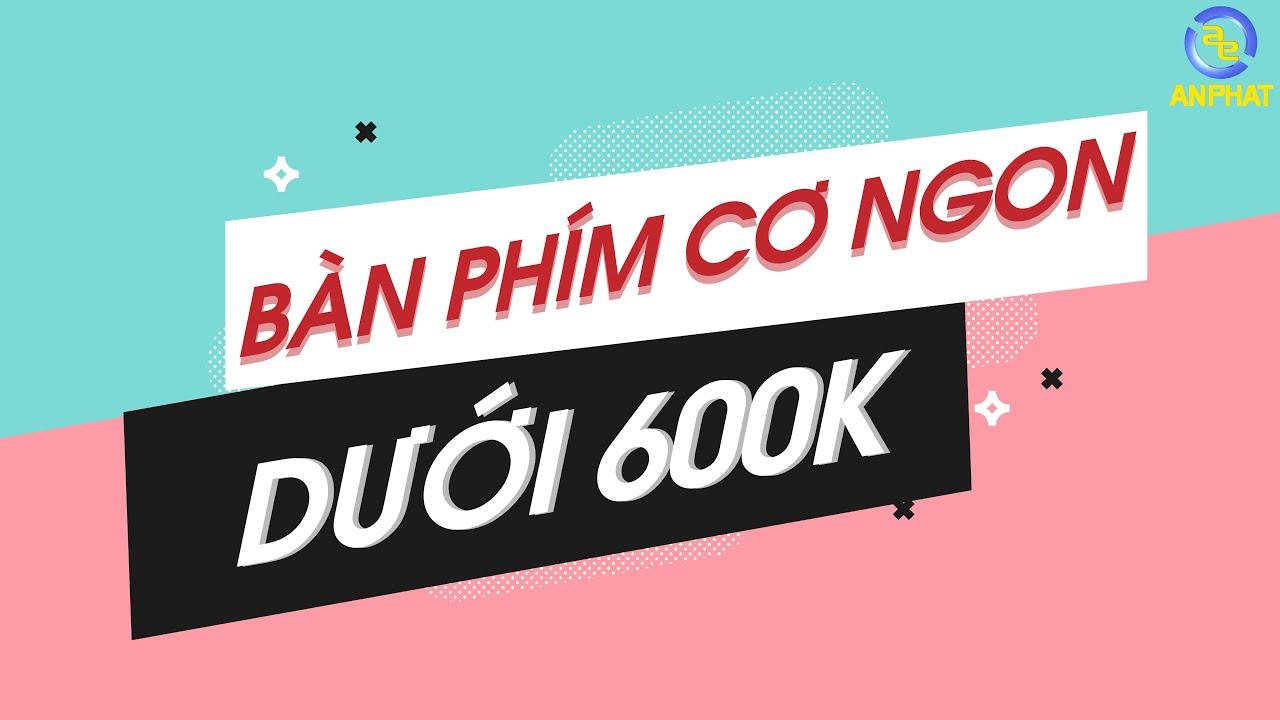 Dưới 600k nên mua bàn phím cơ nào ??? | An Phat PC