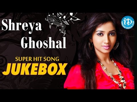 Shreya Ghoshal Super Hit Songs - Jukebox || Shreya Ghoshal 2016 Birthday Special
