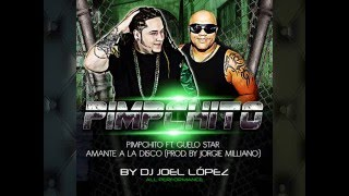 Pimpchito Ft  Guelo Star - Amante A La Disco Prod  By Jorgie Milliano DJ JOEL LOPEZ   DEMBOW REMIX