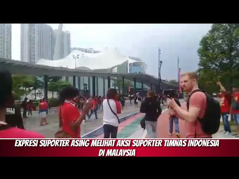 EXPRESI SUPORTER ASING MELIHAT AKSI SUPORTER TIMNAS INDONESIA DI MALAYSIA