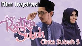 CINTA SUBUH 3 : SANG KSATRIA SUBUH - Film Pendek Inspirasi