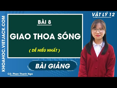 Giao thoa sóng - Bài 8 - Vật lý 12 - Cô Phan Thanh Nga (DỄ HIỂU NHẤT)