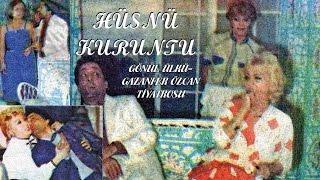 Hüsnü Kuruntu (1984) Gönül Ülkü-Gazanfer Özcan Tiyatrosu