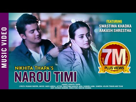 Narou Timi | New Nepali Adhunik Song 2017/2074 | Nikhita Thapa Ft. Swastima, Aakash
