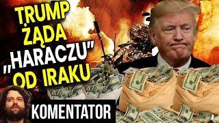 Irak Nie Chce Wojsk USA Trump Żąda Pieniędzy Polska Zagrożona Atakami Analiza Komentator Iran Odwet