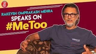 Rakeysh Omprakash Mehra Speaks Up On The #MeToo Movement