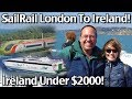 SailRail From London To Dublin Ireland! Ireland Vacation Holiday Under $2000 For 3 Weeks!