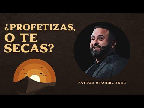 Pastor Otoniel Font - ¿Profetizas, o te Secas?
