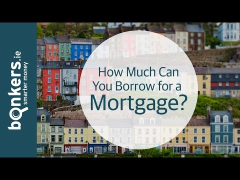 Getting A Mortgage in Ireland Ep 3: How Much Can You Borrow?