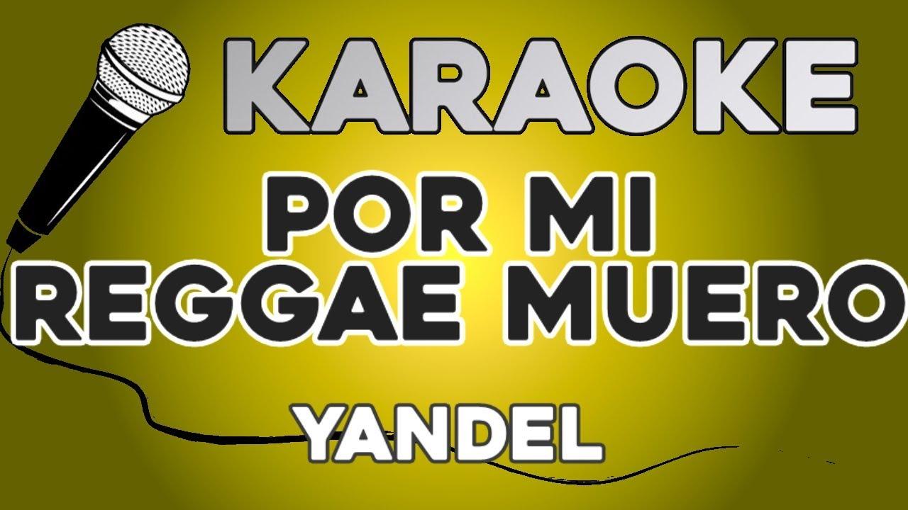 KARAOKE (Por mi reggae muero - Yandel)
