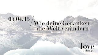 Wie Deine Gedanken die Welt verändern - love changes (ICF München Videopodcast)