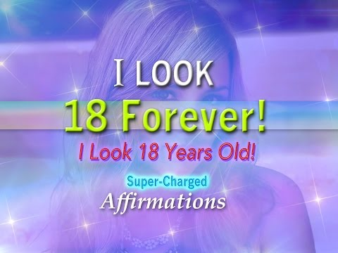 I Look 18 Forever! I Look 18 Years Old - Super-Charged Affirmations