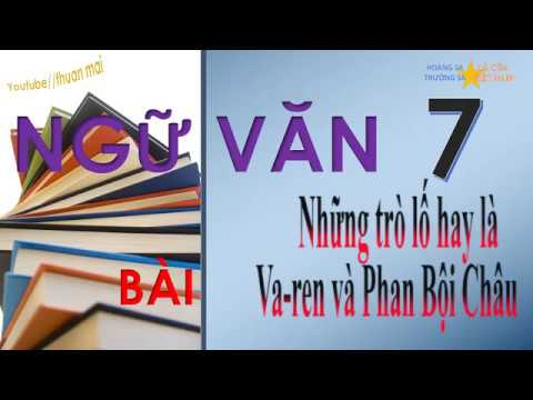 Ngữ văn lớp 7 , Những trò lố hay là Va ren và Phan Bội Châu, Ngữ văn  7, ngu van 7, thuan mai