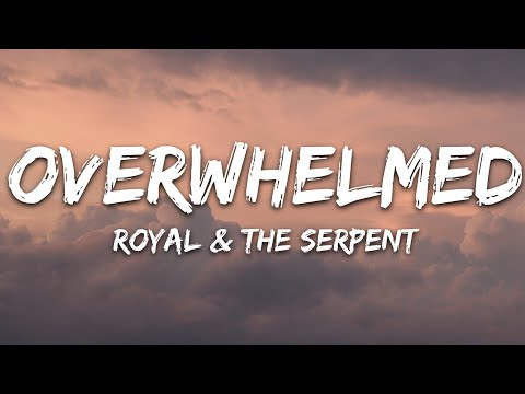 Royal The Serpent - Overwhelmed