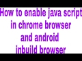 How to enable java script in chrome browser and android inbuild browser