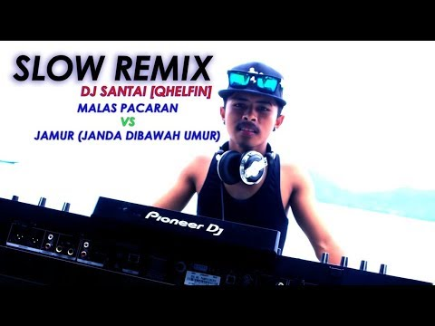 DJ QHELFIN   MALAS PACARAN VS JAMUR   DJ SANTAI   DJ SLOW