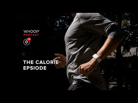 Understanding the Science of Calorie Tracking & the Challenges with Counting Them | WHOOP Podcast
