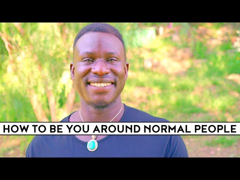 How to Be YOU Around NORMAL People *AMAZING*