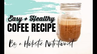 How to Make: Healthy Coffee Recipe: Burn Belly Fat, Lose Weight, Get More Energy!
