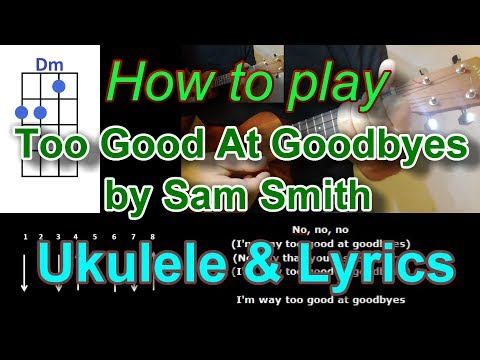 How To Play Too Good At Goodbyes  By Sam Smith Ukulele Cover