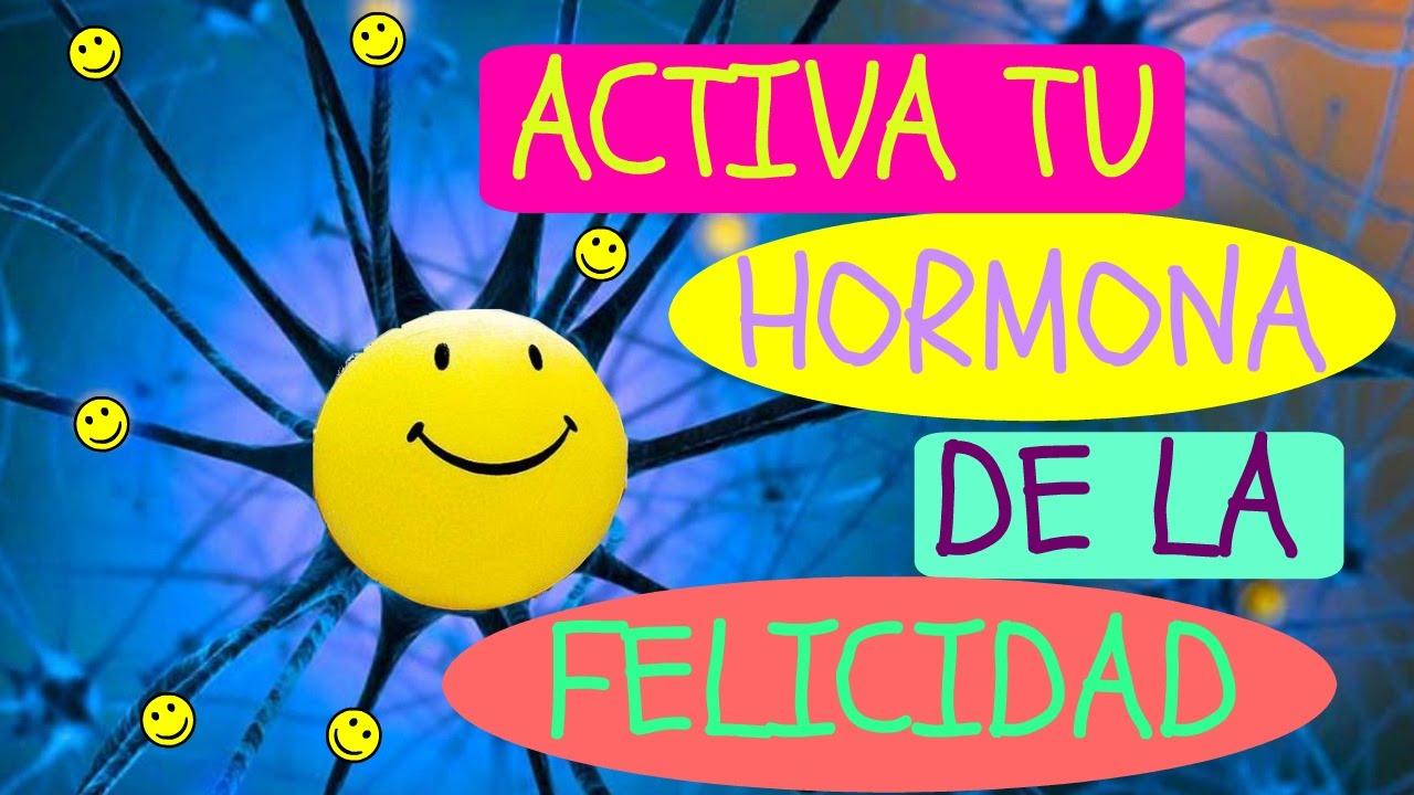 La Felicidad: Activa Tu Hormona De La