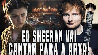 ED SHEERAN VAI CANTAR PARA A ARYA STARK! - Notícias Game of Thrones