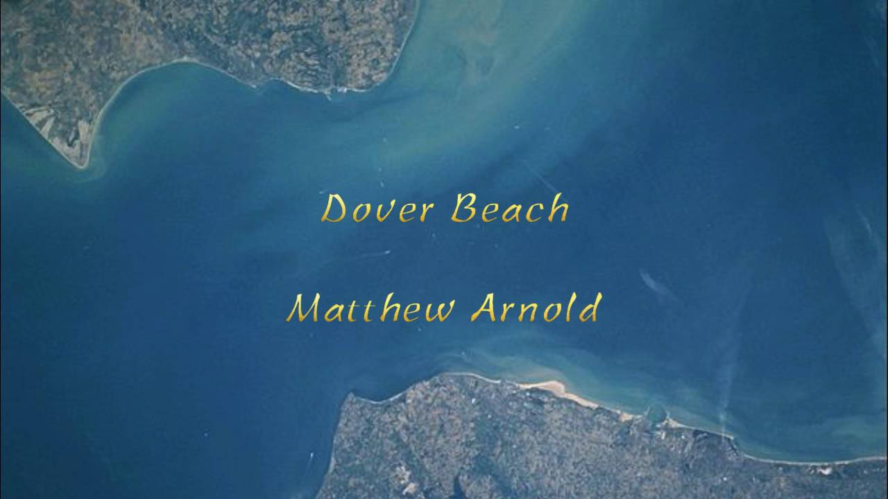 dover beach matthew arnold thesis Matthew arnold's switzerland poems by  a thesis in english submitted to the graduate faculty  except for reading dover beach in anthologies of english.