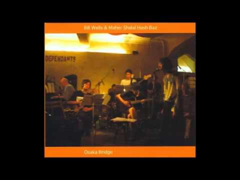 Bill Wells & Maher Shalal Hash Baz - Osaka Bridge (full album)