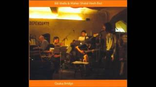 Bill Wells & Maher Shalal Hash Baz - Osaka Bridge (full album)