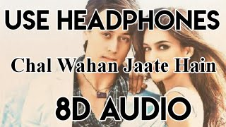 Chal Wahan Jaate Hain (8D AUDIO) - Arijit Singh | Tiger Shroff, Kriti Sanon