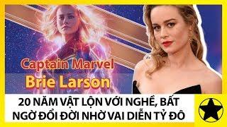 """""""Captain Marvel"""" Brie Larson – 20 Năm Vật Lộn Với Nghề, Bất Ngờ Đổi Đời Nhờ Vai Diễn Tỷ Đô"""