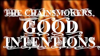The Chainsmokers - Good Intentions (Fanmade Lyric Video) ft. BullySongs