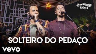 Juan Marcus & Vinicius - Solteiro Do Pedaço (Ao Vivo Em São José Do Rio Preto / 2019)
